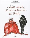 CAHIERS SECRETS D'UNE COSTUMIERE DE THEATRE