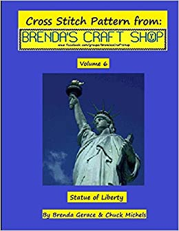 Statue of Liberty Cross Stitch Pattern: from Brenda's Craft Shop: Volume 6 (Cross Stitch Patterns from Brenda's Craft Shop)