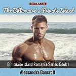 The Billionaire's Private Island: Billionaire Island Romance Series, Book 1 | Alessandra Bancroft