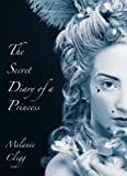 Front cover for the book The Secret Diary of a Princess by Melanie Clegg