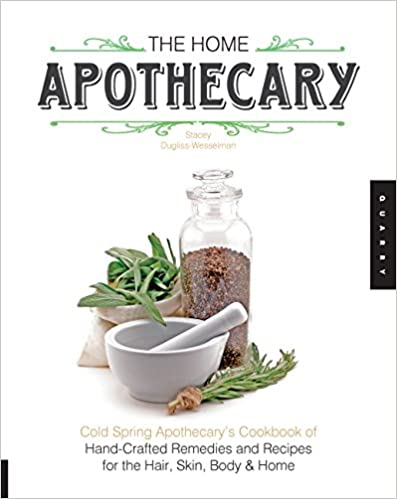 The Home Apothecary: Cold Spring Apothecarys Cookbook of Hand-Crafted Remedies /& Recipes for the Hair Skin and Home Body