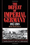 The Defeat of Imperial Germany 1917-1918, Rod Paschall, 094557505X
