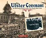The Ulster Covenant: An Illustrated History of the 1912 Home Rule Crisis
