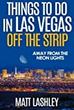 Things To Do in Las Vegas Off the Strip: Away from the Neon Lights