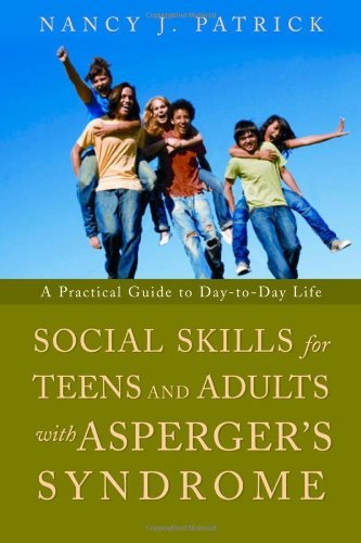 Social Skills for Teenagers and Adults with Asperger's Syndrome: A Practical Guide to Day-to-day Life (Counselling Skills And Social Work A Relationship)