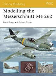 Modelling the Messerschmitt Me 262 (Osprey Modelling Book 12)