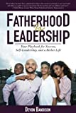 Fatherhood Is Leadership: Your Playbook for Success, Self-Leadership, and a Richer Life