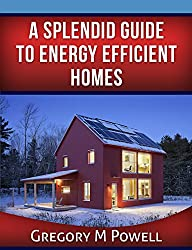 A Splendid Guide to Energy Efficient Homes (English Edition)