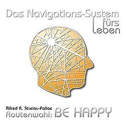 Routenwahl: Be Happy (Das Navigations-System fürs Leben)