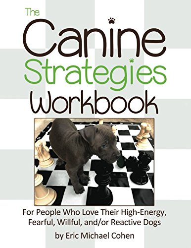 The-Canine-Strategies-Workbook-For-People-Who-Love-Their-High-Energy-Fearful-Willful-andor-Reactive-Dogs