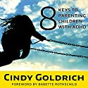 8 Keys to Parenting Children With ADHD Audiobook by Cindy Goldrich Narrated by Callie Beaulieu