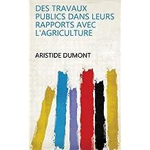 Des travaux publics dans leurs rapports avec l'agriculture (French Edition)