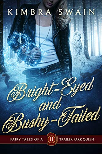 Bright-Eyed and Bushy-Tailed (Fairy Tales of a Trailer Park Queen Book 11)
