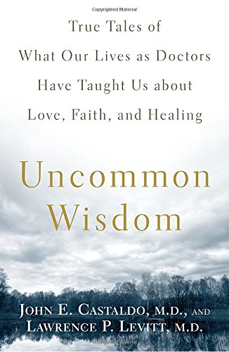 Read Online Uncommon Wisdom: True Tales of What Our Lives as Doctors Have Taught Us About Love, Faith and Healing PDF