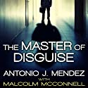 The Master of Disguise: My Secret Life in the CIA Audiobook by Antonio J. Mendez Narrated by John Pruden