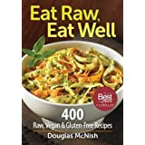Eat Raw, Eat Well: 400 Raw, Vegan and Gluten-Free Recipes by Douglas McNish (2012-03-15)