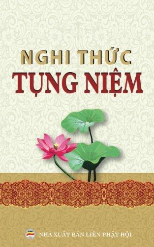 Nghi thuc tung niem thong dung: Cac nghi thuc, kinh tung pho thong cho nguoi Phat tu (Vietnamese Edition)