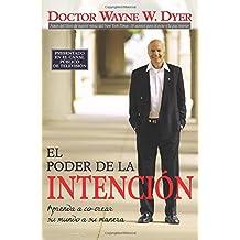 El Poder De La Intencion / The Power of Intention: Aprende A Co-crear su Mundo A su Manera / Learning to Co-create Your World Your Way