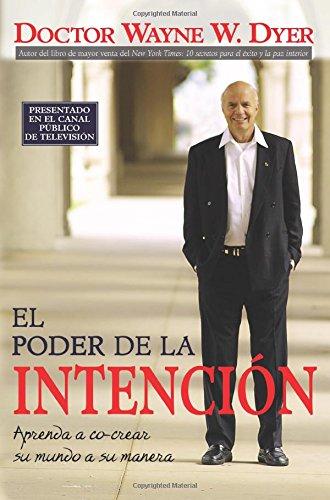 El Poder De La Intencion: Aprenda a Co-crear Su Mundo a Su Manera (Spanish Edition) [Dr. Wayne W. Dyer] (Tapa Blanda)