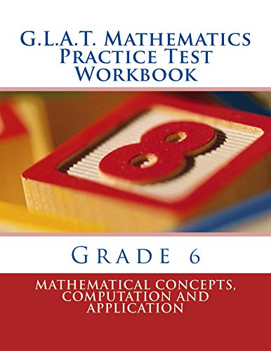 G.L.A.T. Mathematics Practice Test Workbook - Grade 6: Mathematical Concepts, Computation and Application (G.L.A.T. Practice Tests for Grade 6 1)