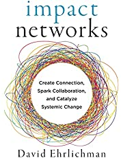 Impact Networks: Create Connection, Spark Collaboration, and Catalyze Systemic Change
