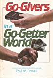 Go-Givers in a Go-Getter World, Paul W. Powell, 0805425462