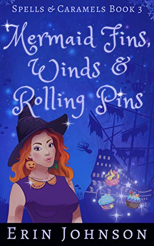Mermaid Fins, Winds & Rolling Pins: A Cozy Witch Mystery (Spells & Caramels Book -
