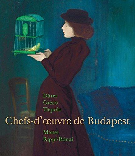 Chefs-doeuvre de Budapest : Dürer, Greco, Tiepolo, Manet, Rippl-Ronai Anne-Sophie Kovacs