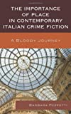 The Importance of Place in Contemporary Italian Crime Fiction : A Bloody Journey, Pezzotti, Barbara, 161147552X