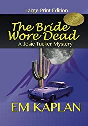 The Bride Wore Dead (Large Print Edition): An Un-Cozy Un-Culinary Josie Tucker Mystery