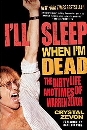 ill sleep when im dead the dirty life and times of warren zevon