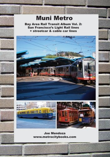 Muni Metro: Bay Area Rail Transit Album Vol. 2: San Francisco's Light Rail Lines + Streetcars & Cable (Metro Rapid Transit)