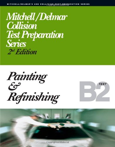 ASE Test Prep Series -- Collision (B2): Painting and Refinishing (Delmar Learning's Ase Test Prep Series)