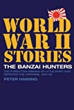 The Banzai Hunters: The Forgotten Armada of Little Ships that Defeated the Japanese, 1944–5 (World War II Stories)