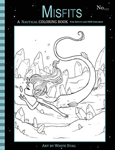 Misfits a Nautical Coloring Book for Adults and Odd Children: Featuring Mermaids, Pirates, Ghost Ships, and Sailors