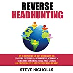 Reverse Headhunting: How to Land Your Next (and Best) Senior Executive Job | Steve Nicholls