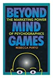 Beyond Mind Games : The Marketing Power of Psychographics, Piirto, Rebecca, 093688908X