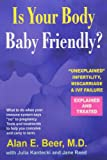 Is Your Body Baby-Friendly?: Unexplained Infertility, Miscarriage & IVF Failure – Explained
