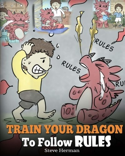 Train Your Dragon To Follow Rules: Teach Your Dragon To NOT Get Away With Rules. A Cute Children Story To Teach Kids To Understand The Importance of Following Rules. (My Dragon Books) (Volume 11) by DG Books Publishing (Image #1)