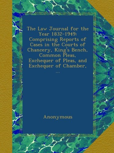 Download The Law Journal for the Year 1832-1949: Comprising Reports of Cases in the Courts of Chancery, King's Bench, Common Pleas, Exchequer of Pleas, and Exchequer of Chamber, ... pdf epub
