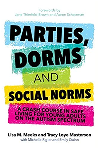 Parties, Dorms And Social Norms: A Crash Course In Safe Living For Young  Adults On The Autism Spectrum: Lisa Meeks, Tracy Loye Masterson, Amy  Rutherford, ...