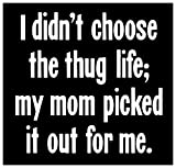 New Black Comedy Sticker Thug Life Tupac Shakur 2Pac Hip Hop Gangsta Parody Cute Joke Humor Fun I Didn't Choose The Thug Life My Mom Picked It Out For Me