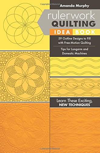 Quilting Tips (Rulerwork Quilting Idea Book: 59 Outline Designs to Fill with Free-Motion Quilting, Tips for Longarm and Domestic Machines)