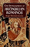 The Development of Arthurian Romance, Roger Sherman Loomis, 0486409554