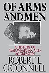 Of Arms and Men: A History of War, Weapons, and Aggression by Robert L. O'Connell (1990-04-19)