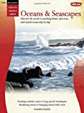 Oil & Acrylic: Oceans & Seascapes: Discover the secrets to painting waves, open seas, and coastal scenes (How to Draw and Paint)