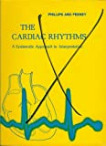 The Cardiac Rhythms, Raymond E. Phillips and Mary K. Feeney, 0721672213