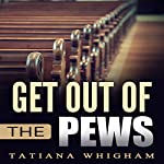 Get Out of the Pews: Let the Lord Tell You What to Do! | Tatiana Whigham