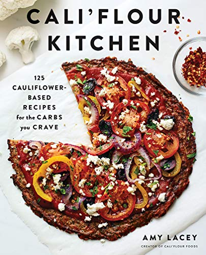 Cali'flour Kitchen: 125 Cauliflower-Based Recipes for the Carbs You Crave