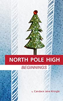 North Pole High: Beginnings by [Kringle, Candace Jane]